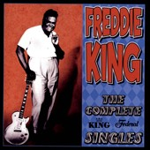 Freddie King: The  Complete King Federal Singles *