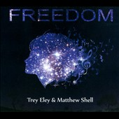 Trey Eley/Matthew Shell: Freedom [Digipak]