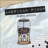 American Pinup: Change Machine [Digipak]