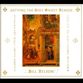 Bill Nelson: Getting the Holy Ghost Across [Deluxe Edition]