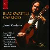 Blackwattle Caprices - works for solo guitar by Malats, Walton, Takemitsu, Edwards, Albéniz, J.S. Bach, Watts / Jacob Cordover, guitar