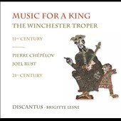 Music for a King: The Winchester Troper, 11th century; Pierre Chepelov, Joel Rust, 21st century / Discantus