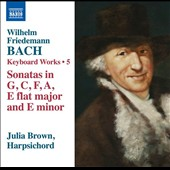Wilhelm Friedemann Bach: Keyboard Works, Vol. 5 - Sonatas in G, C, F, A E flat major and E minor / Julia Brown, harpsichord