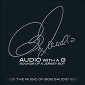 Bob Gaudio: Audio with a G: Sounds of a Jersey Boy - The Music of Bob Gaudio