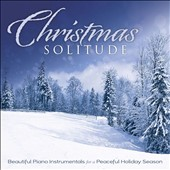 Various Artists: Christmas Solitude: Beautiful Piano Instrumentals for a Peaceful Holiday Season