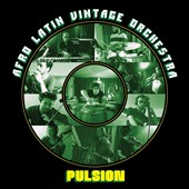 Afro Latin Vintage Orchestra: Pulsion