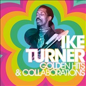 Ike Turner: Golden Hits & Collaborations
