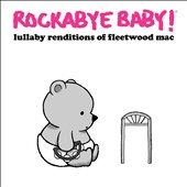 Rockabye Baby!: Lullaby Renditions of Fleetwood Mac