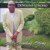 Dewayne Strong: Still Standing Strong