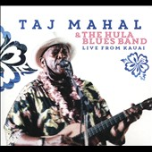 Taj Mahal/Taj Mahal & the Hula Blues Band: Live From Kauai