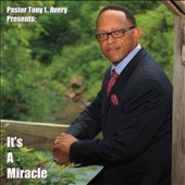 Pastor Tony L. Avery: It's a Miracle