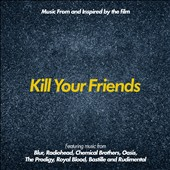 Original Soundtrack: Kill Your Friends [Original Motion Picture Soundtrack]