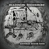 Malcolm Holcombe: Another Black Hole [Slipcase]