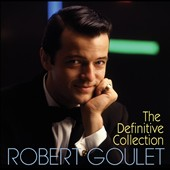 Robert Goulet: The  Definitive Collection *