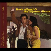 Herb Alpert/Herb Alpert & the Tijuana Brass: What Now My Love