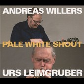Andreas Willers/Urs Leimgruber: Pale White Shout