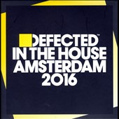 Various Artists: Defected in the House Amsterdam 2016