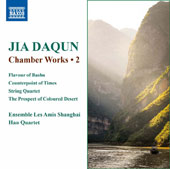 Jia Daqun (b.1955): Chamber Works, Vol. 2 - Flavour of Bashu; Counterpoint of Times; String Quartet; The Prospect of Coloured Desert / Ens. Les Amis Shanghai