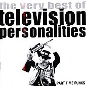 Television Personalities: Part Time Punks: The Very Best of Television Personalities