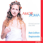 Amor Roma - Cantates romaines circa 1640 / Suzie Le Blanc