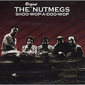 The Nutmegs: Shoo-Wop-A-Doo-Wop