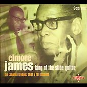Elmore James: King of the Slide Guitar: The Complete Chief & Fire Sessions
