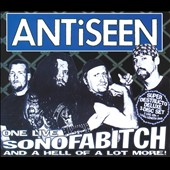 ANTiSEEN: One Live Sonofabitch...And a Hell of a Lot More! [PA]