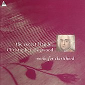 The Secret Handel - Works for Clavichord / Hogwood