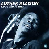 Luther Allison: Love Me Mama