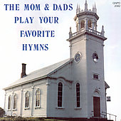 Moms & Dads: The Mom & Dads Play Your Favorite Hymns