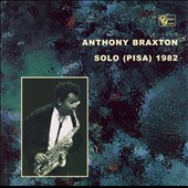 Anthony Braxton: Solo (Pisa) 1982 [Remaster]