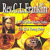 Rev. C.L. Franklin: Wild Man Meets Jesus/The Rich Young Ruler