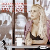 My Love - A selection of Romantic Songs for Valentines Day / Malena Ernman, mezzo-soprano