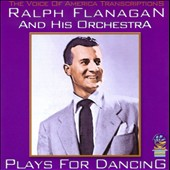Ralph Flanagan & His Orchestra: Plays For Dancing
