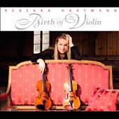 Birth of the Violin / Westhoff, Biber, Pisendel and Geminiani / Rebekka Hartmann, violin
