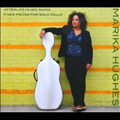 Afterlife Music Radio: 11 New Pieces for Solo Cello / Marika Hughes, cello
