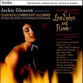 Jackie Gleason: Champagne, Candlelight and Kisses/Love Embers and Flame