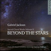 Gabriel Jackson: Sacred Choral Works, Vol. 2 - Beyond The Stars / Choir of St. MaryÆs Cathedral, Edinburgh
