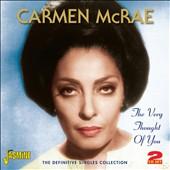 Carmen McRae: The Very Thought of You: The Definitive Singles Collection