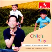 Child's Play - Debussy: Children's Corner; Schumann: Kinderszenen; Part: Fur Alina et al. / Daniel Schlosberg, piano