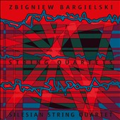 Zbigniew Bargielski: String Quartets / Silesian String Quartet; Roman Widaszek, clarinet; Marek Andrysek, accordion