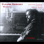 Claude Debussy: M&eacute;lodies / Philippe Cantor, baritone; Sophie Rives, piano
