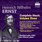 Heinrich Wilhelm Ernst: Complete Music, Vol. 3 - works for violin and piano / Sherban Lupu, violin; Ian Hobson, piano