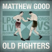 Matthew Good: Old Fighters [PA] [Digipak]