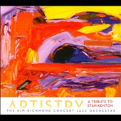 Kim Richmond Concert Jazz Orchestra: Artistry: A Tribute to Stan Kenton [Digipak]