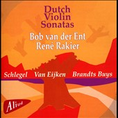 Dutch Violin Sonatas by Marcus Schlegel (1844-1913); Jan Albert van Eijken (1823-1868); Jan Brandts Buys (1868-1933) / Bob van der Ent: violin; René Rakier: piano