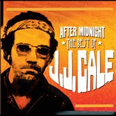 J.J. Cale: After Midnight: The Best of J.J. Cale *