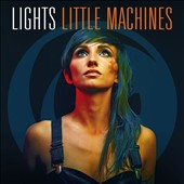 Lights (Canada): Little Machines [Digipak]