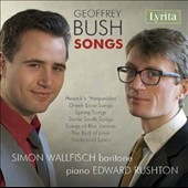 Geoffrey Bush (1920-1998): Songs / Simon Wallfisch, baritone; Edward Rushton, piano