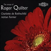 The Songs of Roger Quilter (1877-1953) / Charlotte de Rothschild: soprano; Adrian Farmer: piano
